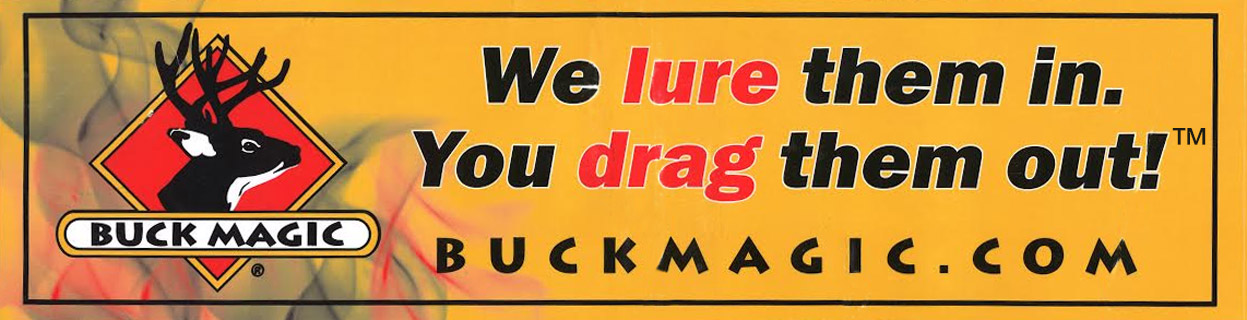 Banner - Buck Magic | We lure them in. You Drag them out!™ buckmagic.com